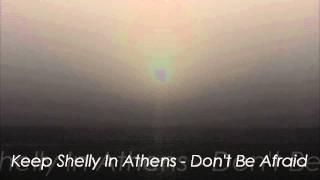 Keep Shelly In Athens - Don't Be Afraid HQ