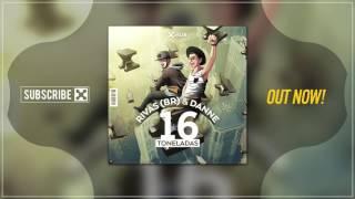 RIVAS (BR) & Danne - 16 Toneladas [HUB Records]