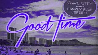 Owl City - Good Time [Chopped and Screwed] feat Carly Rae Jepsen
