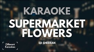Ed Sheeran -  Supermarket Flowers (Karaoke)
