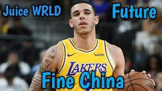 Lonzo Ball Mix- Fine China ft. Juice WRLD