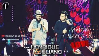 Henrique e Juliano - Amor Não é só Love (Lançamento 2017)
