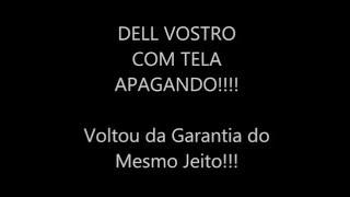 DELL VOSTRO COM TELA APAGANDO!!!