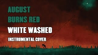 August Burns Red - White Washed (Instrumental Cover   Guitar Playthrough)