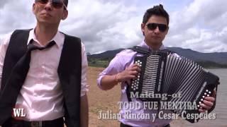 MAKING OF - TODO FUE MENTIRA - JULIAN RINCON Y CESAR CESPEDES