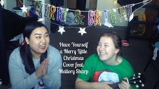 Have Yourself a Merry Little Christmas (Cover) feat  Mallory Sharp!