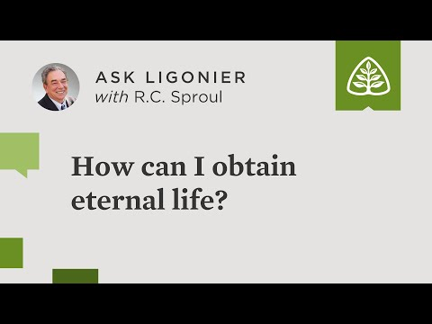 How can I obtain eternal life? - R.C. Sproul