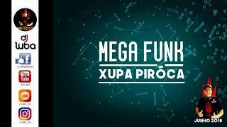 MEGA FUNK XUPA PIRÓCA BY DJ LUBA JUNHO 2018