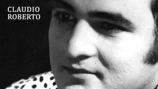 Claudio Roberto - Digam o que digam