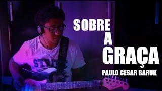 Sobre a Graça - Paulo César Baruk - Geovani Lima (cover)