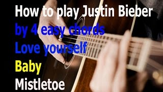 how to play justin bieber songs with 4 easy chords/Love yourself/Baby/Mistletoe 2016/#music