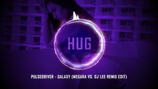 Pulsedriver - Galaxy (Megara Vs. Dj Lee Remix Edit)
