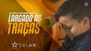 Dylan - Largado as Traças (Zé Neto & Cristiano Cover)
