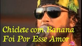 Chiclete com Banana - Foi Por Esse Amor - Som Brasil 1994