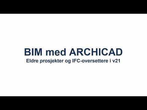 BIM med ARCHICAD: Eldre prosjekter og IFC-oversettere i v21