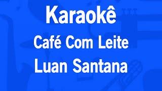 Karaokê Café Com Leite - Luan Santana