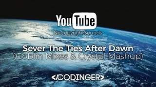 Sever The Ties After Dawn (Goblin Mixes & Crystal Mashup) (NoCopyrightSound)