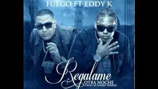 Fuego. Ft. Eddy-K- Regalame otra noche (Prod. Sharo Torres)