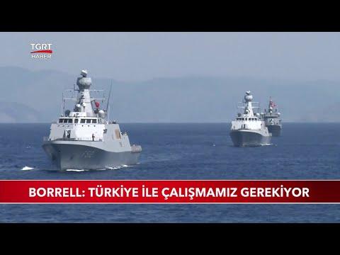 Borrell: Türkiye İle Çalışmamız Gerekiyor
