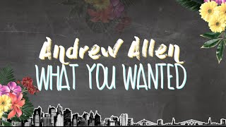 Andrew Allen - What You Wanted (Official Lyric Video)