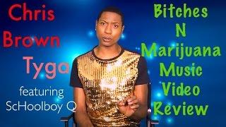 Chris Brown, Tyga - Bitches N Marijuana ft  ScHoolboy Q Music Video Review