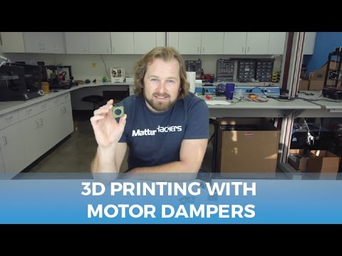 3D Printing With Motor Dampers