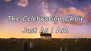 The Celebration Choir - Just As I Am [with lyrics]