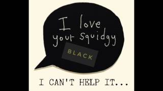 I Can't Help It - Squidgy Black