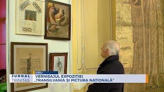"""Vernisajul expozitiei """"Transilvania si pictura nationala"""""""
