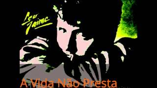 Léo Jaime - A Vida Não Presta