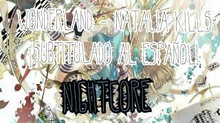 Wonderland - Natalia Kills (Sub español) [Nightcore] | LEE LA DESCRIPCIÓN