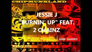 Jessie J - Burnin' Up feat. 2 Chainz- Chipmunk Version