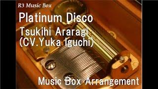 "Platinum Disco/Tsukihi Araragi (CV.Yuka Iguchi) [Music Box] (Anime ""Nisemonogatari"" OP)"