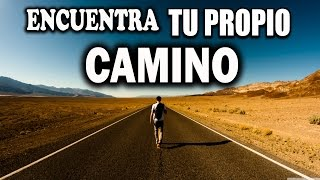 ENCUENTRA TU PROPIO CAMINO (Find your own way)