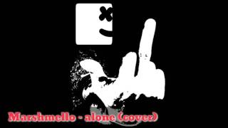 Marshmello - alone (cover) rock/poppunk/electro/dubstep