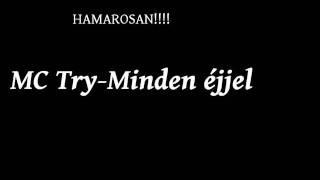 MC Try-Minden éjjel-HAMAROSAN!!