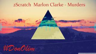 2Scratch  Marlon Clarke - Murders (Remix by #DonOlim)
