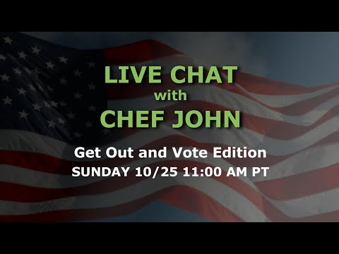 Live Chat with Chef John - Get Out and Vote Edition