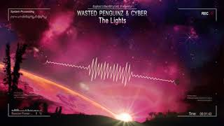 Wasted Penguinz & Cyber - The Lights [HQ Edit]