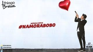 Thiago Brava - Namora Bobo