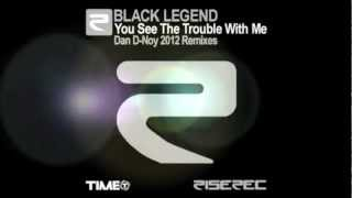 Black Legend - You See The Trouble With Me (Dan D-Noy Remix Edit 2012)