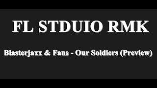 FL Studio Remake | Blasterjaxx & Fans - Our Soldiers