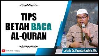 Tips Betah Baca Al-Quran - Ustadz Dr. Firanda Andirja, MA.