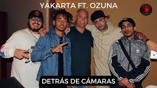 YAKARTA FT. OZUNA (detrás de cámaras) 2017