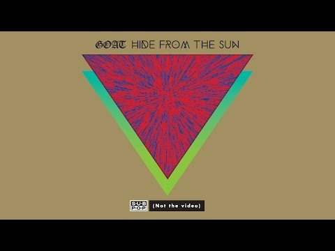 goat-hide-from-the-sun-not-the-video-sub-pop