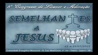 CEM - Congresso de Louvor 2015 - Semelhantes a Jesus
