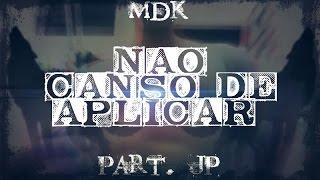 Não Canso de Aplicar - Mdk Part. [JP Rap Maromba] [Rap Maromba 2017]
