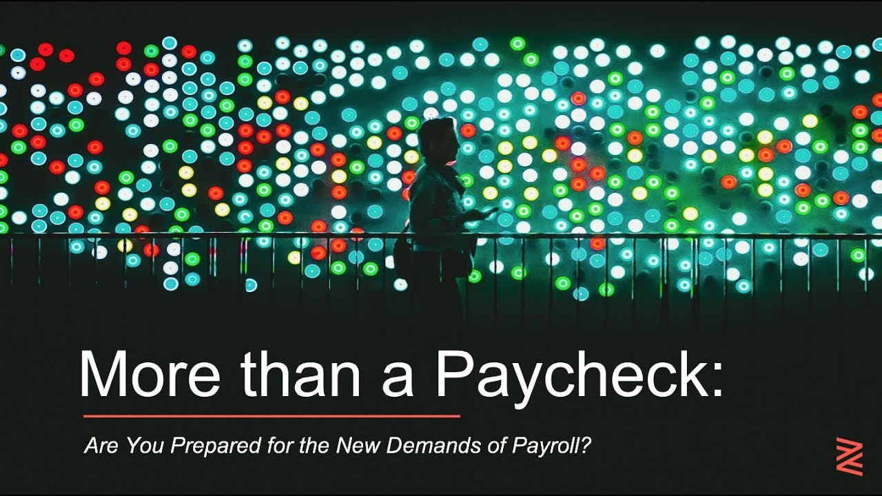 More than a Paycheck: Are You Prepared for the New Demands of Payroll?