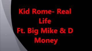Kid Rome- Real Life Ft. Big Mike & D Money