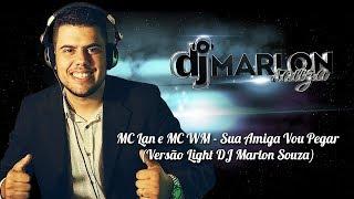 MC Lan e MC WM   Sua Amiga Vou Pegar ( Versão Light DJ Marlon Souza )